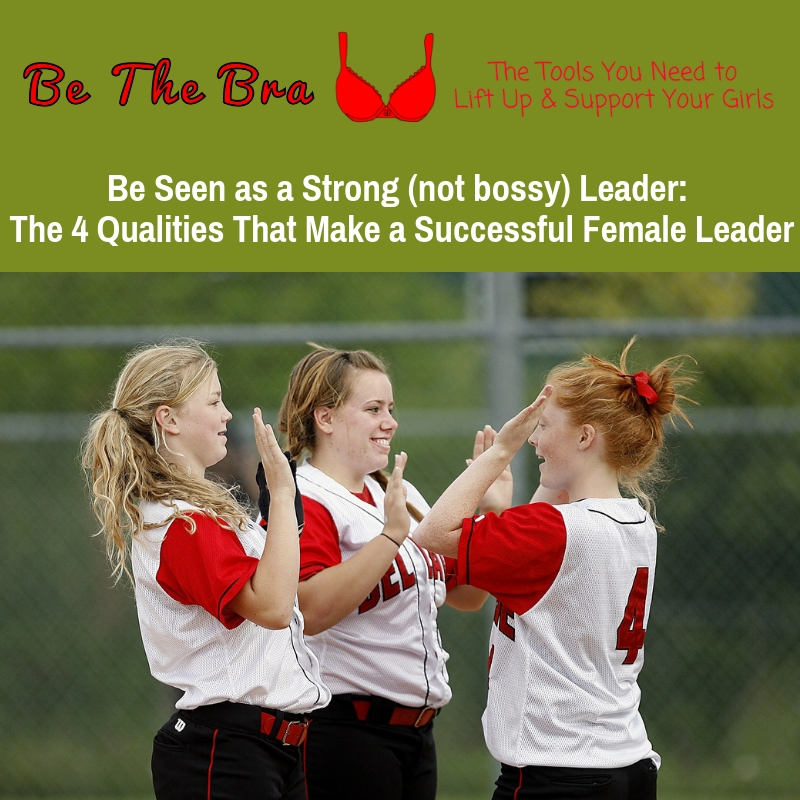 Be Seen as a Strong (not bossy) Leader: 4 Qualities for Females to Lead Successfully