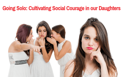 Going Solo: Cultivating Social Courage in our Daughters