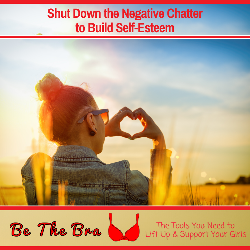 Shut Down the Negative Chatter to Build Self-Esteem