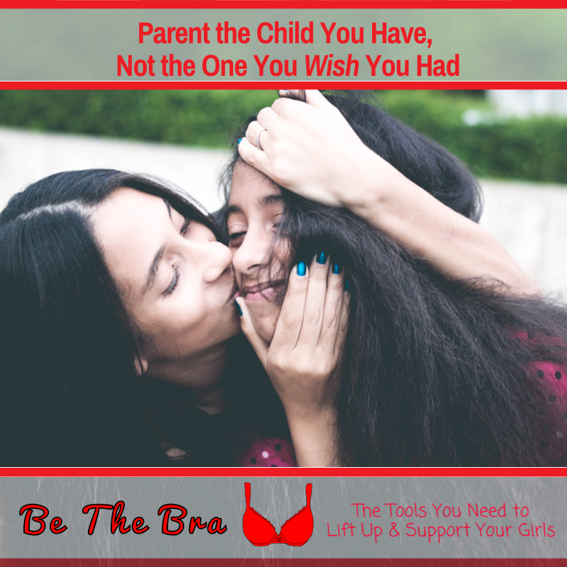 Parent the Child You Have, Not the One You Wish You Had