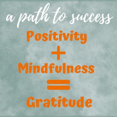 positivity + mindfulness = gratitude